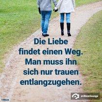 Die Liebe findet einen Weg, man muss sich nur trauen, ihn entlang zu gehen.