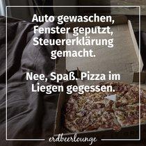 Auto gewaschen, Fenster geputzt, Steuererklärung gemacht. Nee, Spaß. Pizza im Liegen gegessen.