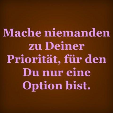 Priorität option deiner den nur eine für niemanden zu du bist mache Was bedeutet