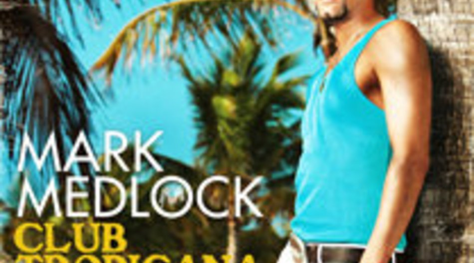 Mark Medlock – Club Tropicana