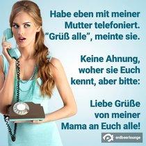 """Habe eben mit meiner Mutter telefoniert. """"Grüß alle"""", meinte sie. Keine Ahnung woher sie Euch kennt, aber bitte: Liebe Grüße von meiner Mama an Euch alle!"""
