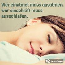 Wer einatmet muss ausatmen, wer einschläft muss ausschlafen.