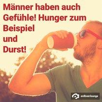 Männer haben auch Gefühle! Hunger zum Beispiel und Durst!
