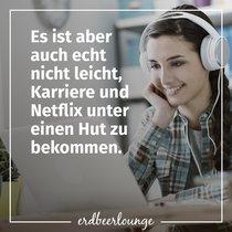 Es ist aber auch echt nicht leicht, Karriere und Netflix unter einen Hut zu bekommen.