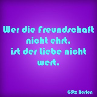 Wer die Freundschaft nicht ehrt,