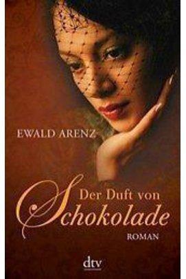 Der Duft von Schokolade von Ewald Arenz