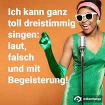 Ich kann ganz toll dreistimmig singen: laut, falsch und mit Begeisterung!
