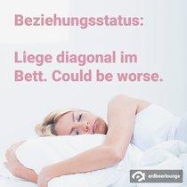 Beziehungsstatus: Liege diagonal im Bett. Could be worse.