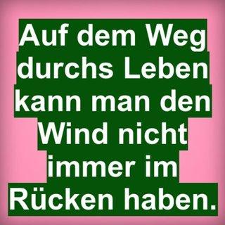 Auf dem Weg durchs Leben kann man den Wind nicht immer im Rücken haben.