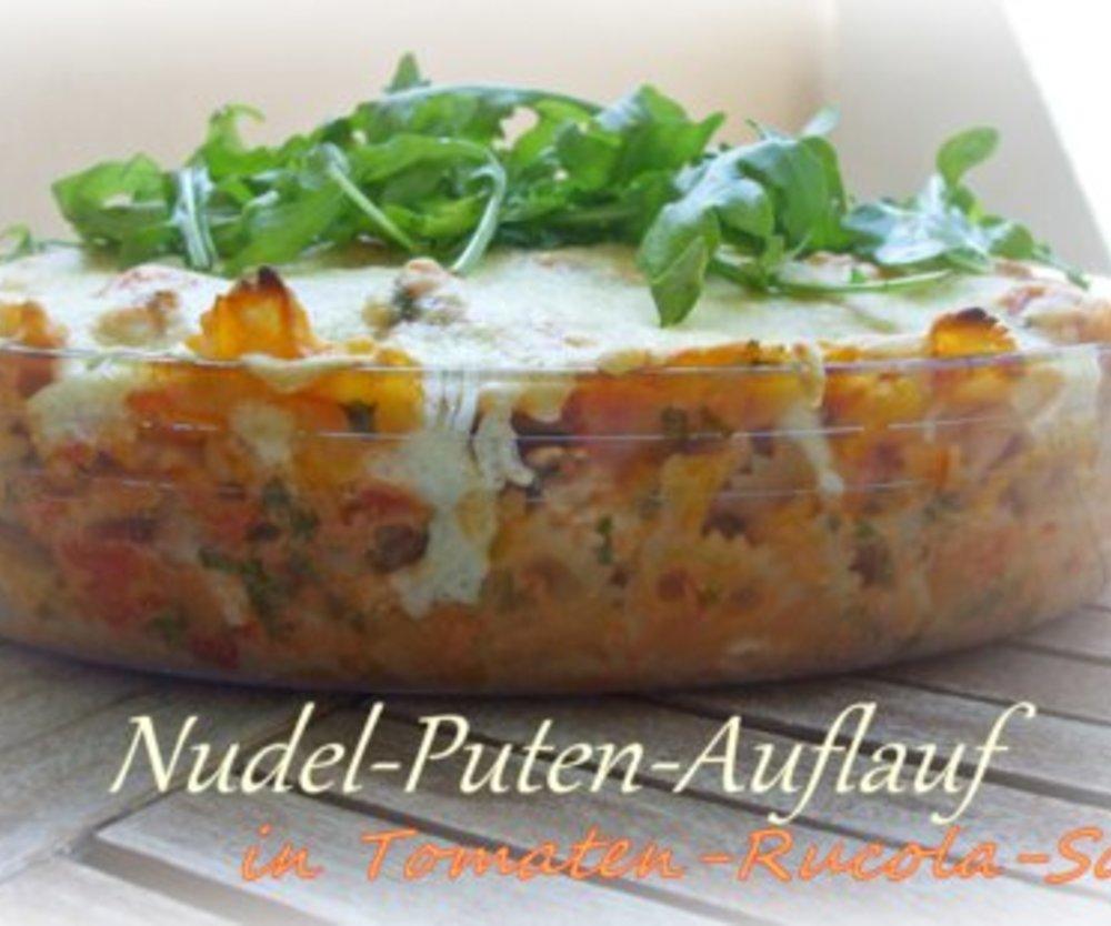 Nudel-Puten-Auflauf mit Tomaten-Rucola-Soße