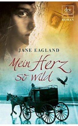 Mein Herz so wild von Jane Eagland