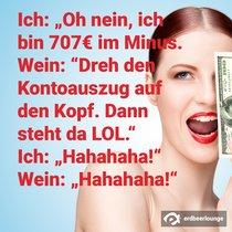 """Ich: """"Oh nein, ich bin 707€ im Minus!"""""""
